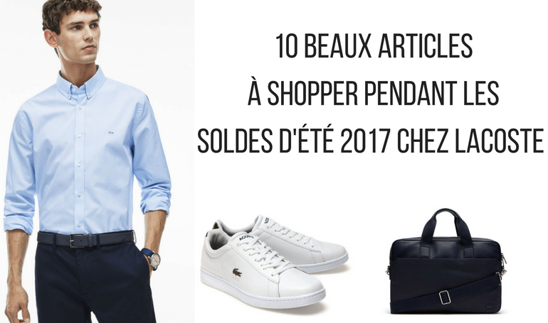 Soldes Lacoste Été 2017 : Nos Coups de Cœur !