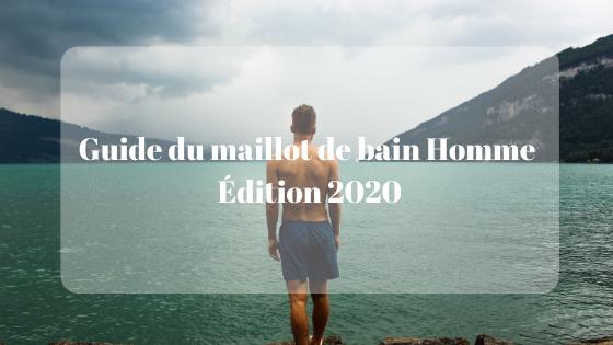 Guide du maillot de bain Homme Édition 2020