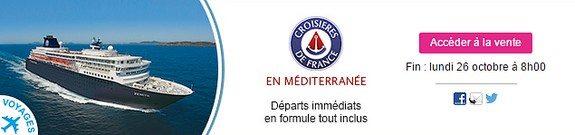 vente privee voyage croisieres de france en mediterranee departs immediats formule tout inclus